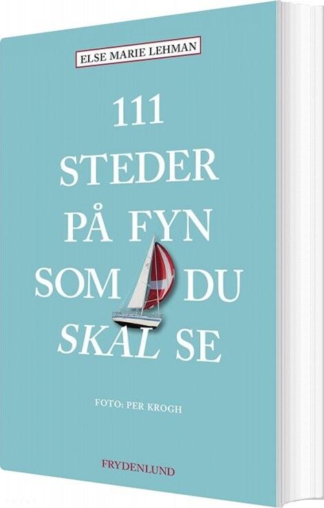 Image of   111 Steder På Fyn Som Du Skal Se - Else Marie Lehman - Bog