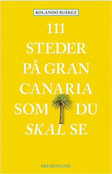 Image of   111 Steder På Gran Canaria Som Du Skal Se - Rolando Súarez - Bog