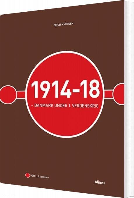 Image of   1914-18 - Danmark Under 1. Verdenskrig - Birgit Knudsen - Bog