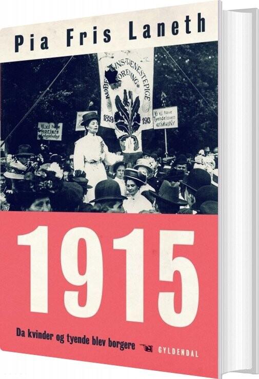 Image of   1915 - Da Kvinder Og Tyende Blev Borgere - Pia Fris Laneth - Bog