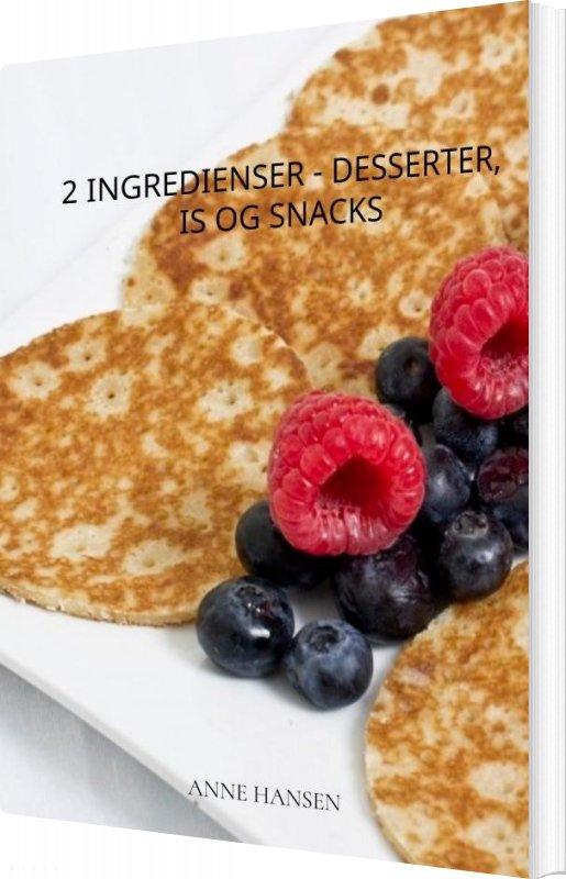 Image of   2 Ingredienser - Desserter, Is Og Snacks - Anne Hansen - Bog