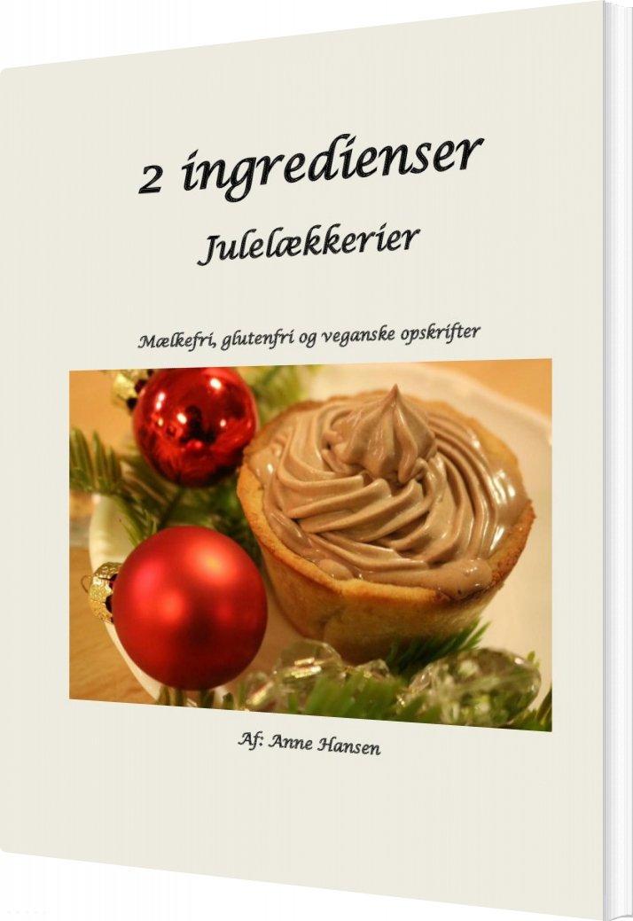 Image of   2 Ingredienser - Julelækkerier - Anne Hansen - Bog