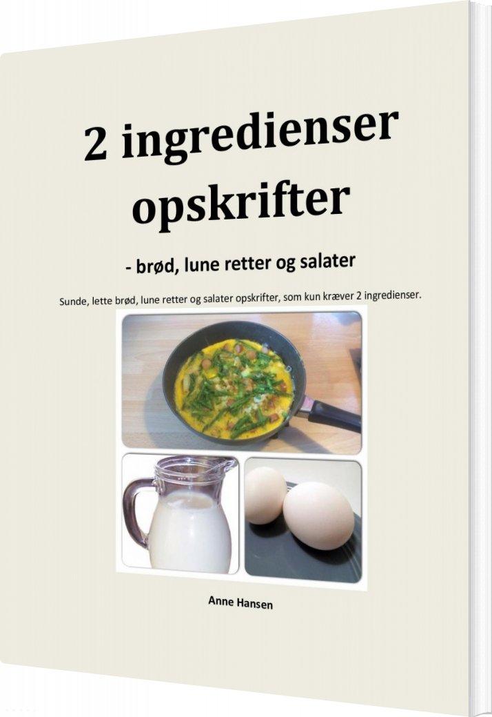 Image of   2 Ingredienser Opskrifter - Brød, Lune Retter Og Salater - Anne Hansen - Bog