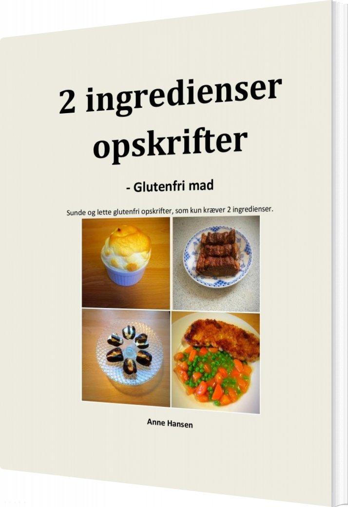 Image of   2 Ingredienser Opskrifter - Glutenfri Mad - Anne Hansen - Bog