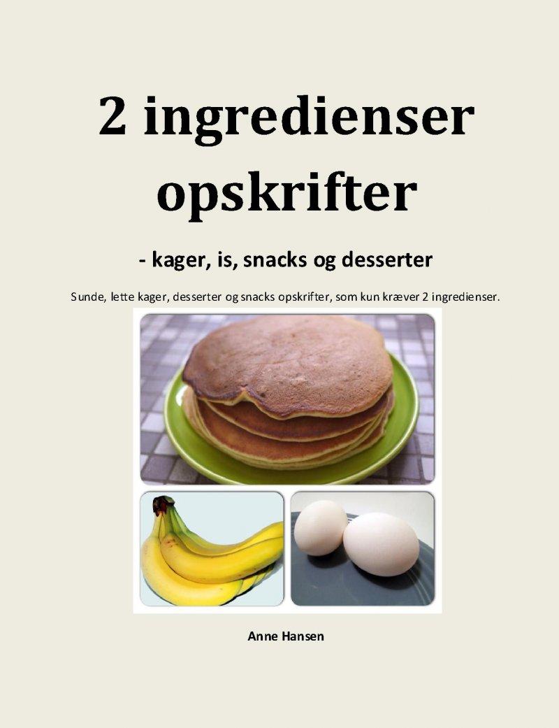 Image of   2 Ingredienser Opskrifter - Kager, Is, Snacks Og Desserter - Anne Hansen - Bog