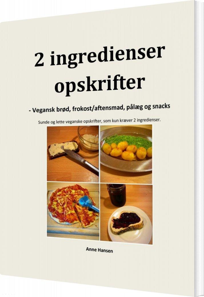 Image of   2 Ingredienser Opskrifter - Veganske Brød, Frokost/aftensmad, Pålæg Og Snacks - Anne Hansen - Bog