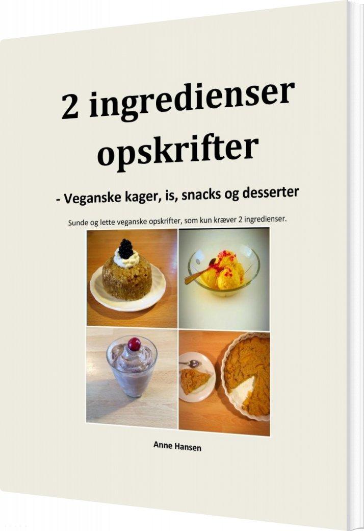 Image of   2 Ingredienser Opskrifter - Veganske Kager, Is, Snacks Og Desserter - Anne Hansen - Bog