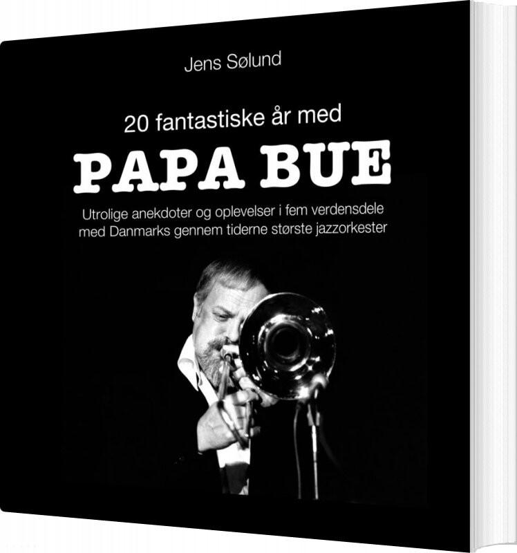 Image of   20 Fantastiske år Med Papa Bue - Jens Sølund - Bog