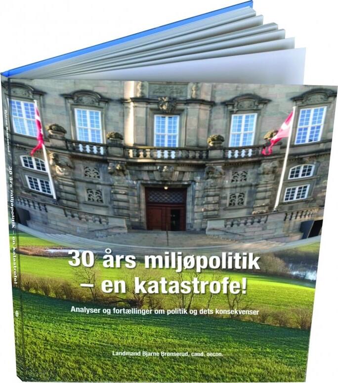Image of   30 års Miljøpolitik - En Katastrofe! - Bjarne Brønserud - Bog