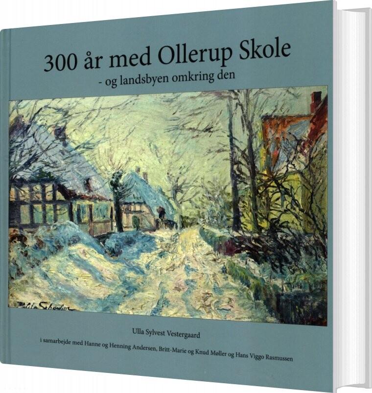 Image of   300 år Med Ollerup Skole - Og Landsbyen Omkring Den - Ulla Sylvest Vestergaard - Bog