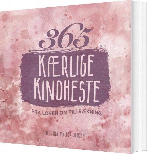 Image of   365 Kærlige Kindheste Fra Loven Om Tiltrækning - Bettina Møller Jensen - Bog