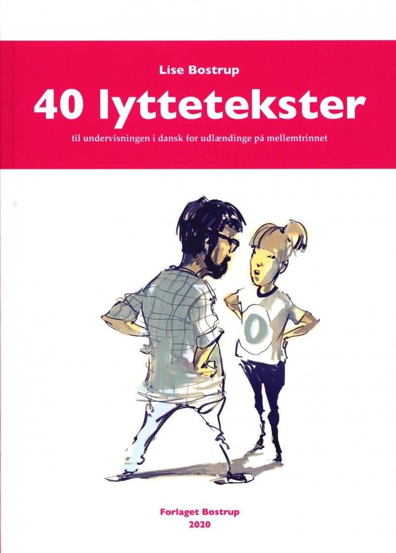 Image of   40 Lyttetekster - Til Undervisningen I Dansk For Udlændinge På Mellemtrinnet - Lise Bostrup - Bog