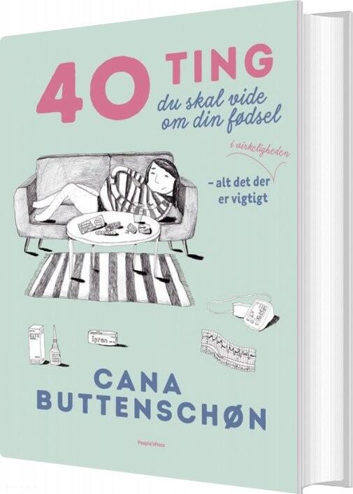 Image of   40 Ting Du Skal Vide Om Din Fødsel - Cana Buttenschøn - Bog