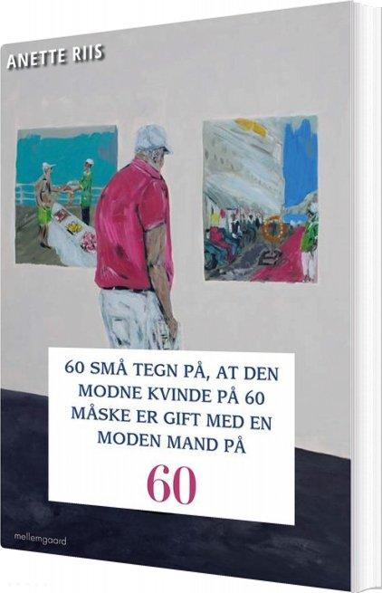 Image of   60 Små Tegn På, At Den Modne Kvinde På 60 Måske Er Gift Med En Moden Mand - Anette Riis - Bog
