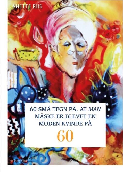 Image of   60 Små Tegn På, At Man Måske Er Blevet En Moden Kvinde På 60 - Anette Riis - Bog