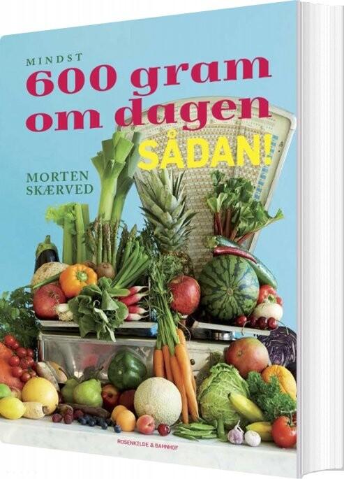 Image of   600 Gram Om Dagen, Sådan! - Morten Skærved - Bog