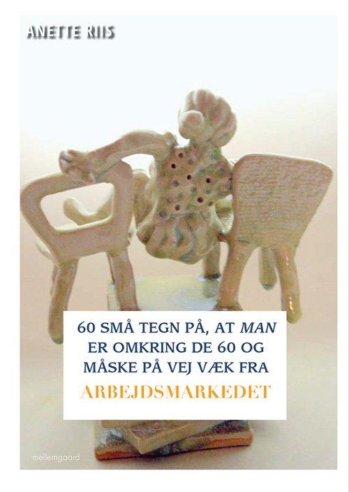 Image of   60 Små Tegn På, At Man Er Omkring De 60 Og Måske På Vej Væk Fra Arbejdsmarkedet - Anette Riis - Bog