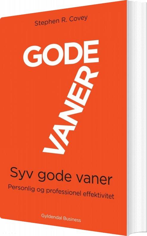 Image of   7 Gode Vaner - Grundbog - Personlig Og Professionel Effektivitet - Stephen R. Covey - Bog