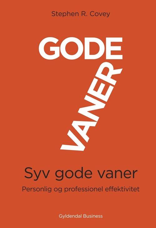 Image of   7 Gode Vaner - Personlig Og Professionel Effektivitet - Stephen R. Covey - Bog