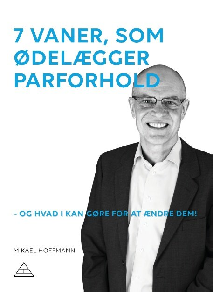 Image of   7 Vaner, Som ødelægger Parforhold - Mikael Hoffmann - Bog