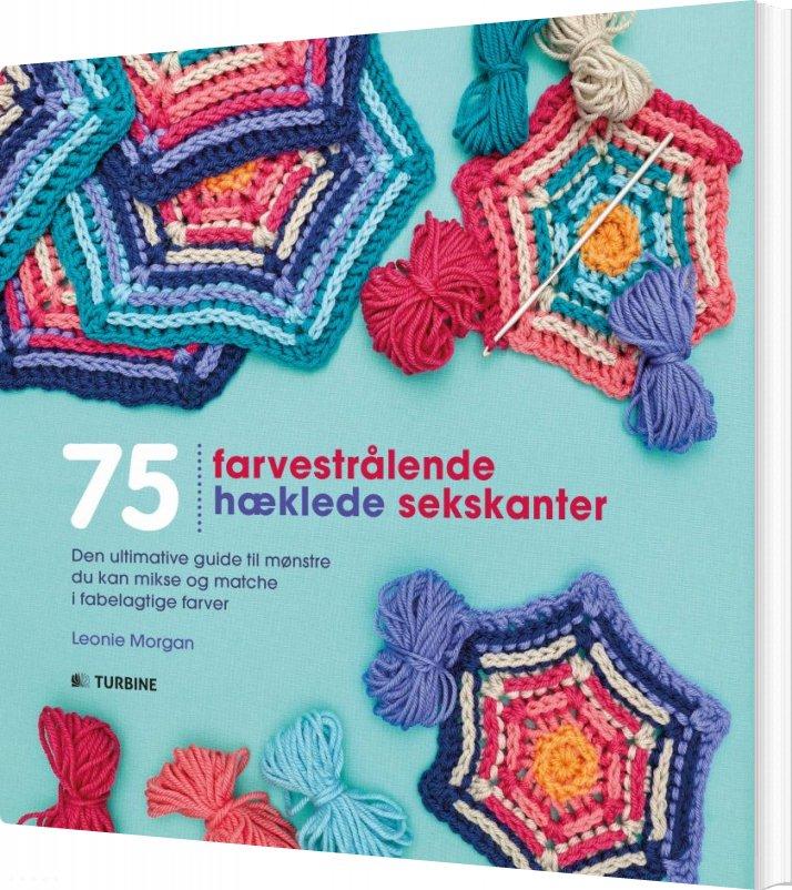 Image of   75 Farvestrålende Hæklede Sekskanter - Leonie Morgan - Bog