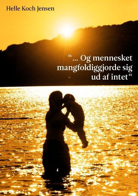 """Image of   """"... Og Mennesket Mangfoldiggjorde Sig Ud Af Intet"""" - Helle Koch Jensen - Bog"""