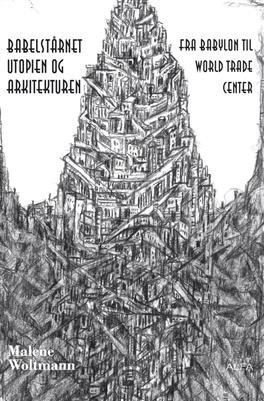 Image of   Babelstårnet - Utopien Og Arkitekturen - Malene Woltmann - Bog
