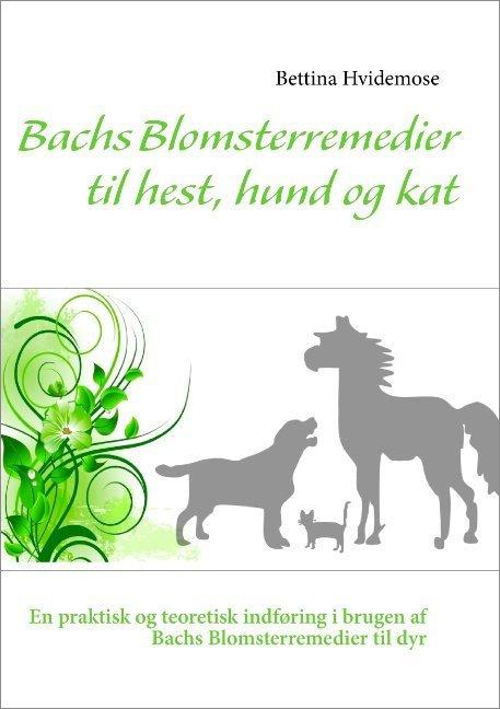 Image of   Bachs Blomsterremedier Til Hest, Hund Og Kat - Bettina Hvidemose - Bog
