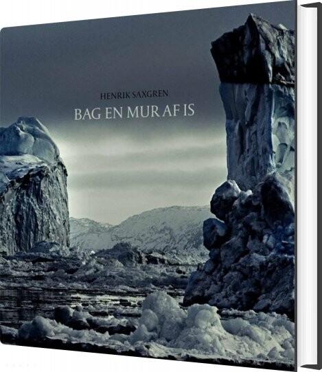 Image of   Bag En Mur Af Is - Henrik Saxgren - Bog