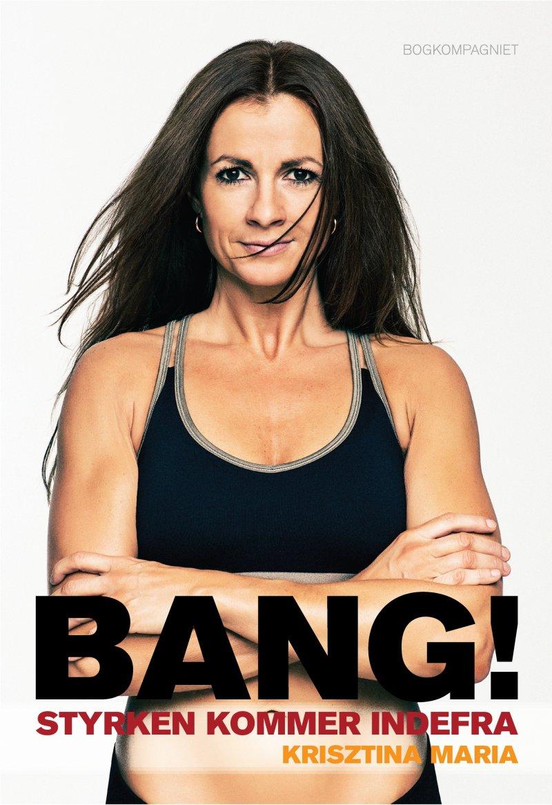 Image of   Bang! Styrken Kommer Indefra - Krisztina Maria - Bog
