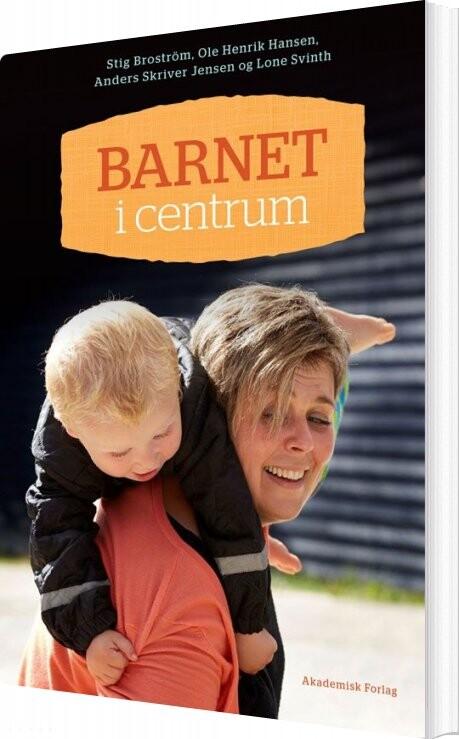 Barnet I Centrum. Pædagogik Og Relationer I Vuggestue Og Dagpleje - Stig Broström - Bog
