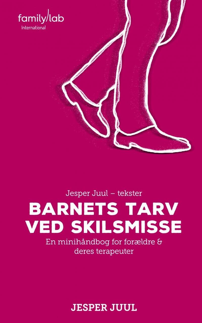 Image of   Barnets Tarv Ved Skilsmisse - Jesper Juul - Bog