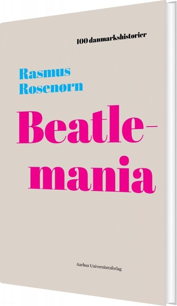 Image of   100 Danmarkshistorier - Beatlemania - Rasmus Rosenørn - Bog
