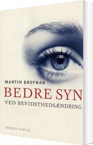 Image of   Bedre Syn Ved Bevidsthedsændring - Martin Brofman - Bog