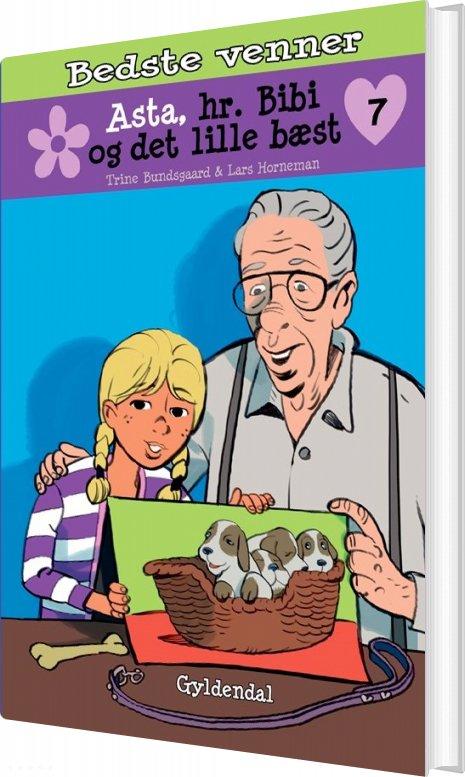 Image of   Bedste Venner 7 - Asta, Hr. Bibi Og Det Lille Bæst - Trine Bundsgaard - Bog
