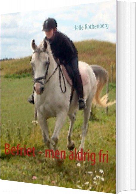 Image of   Befriet - Men Aldrig Fri - Helle Rothenberg - Bog