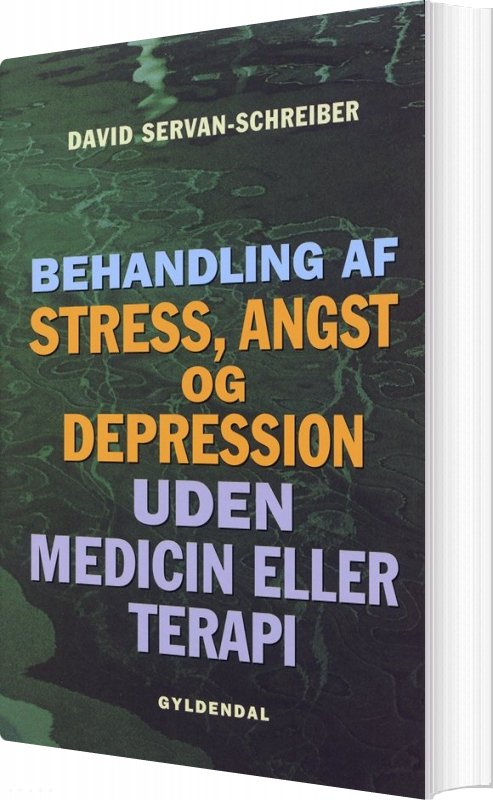 Image of   Behandling Af Stress, Angst Og Depression Uden Medicin Eller Terapi - David Servan-schreiber - Bog