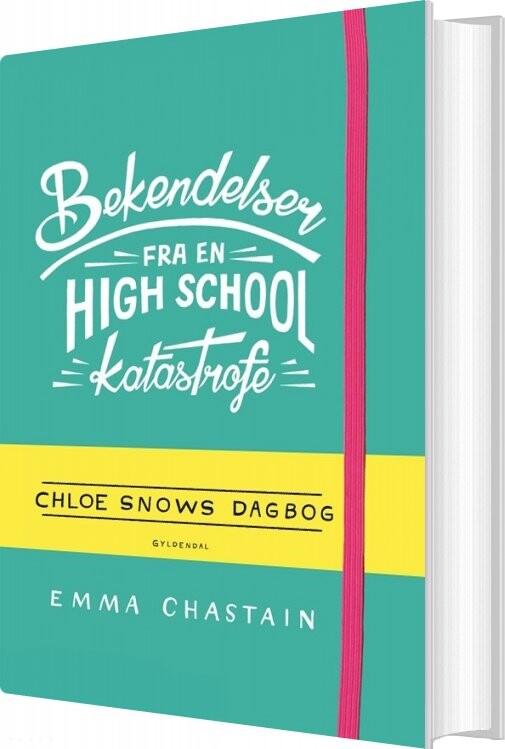 Image of   Bekendelser Fra En High School-katastrofe - Chloe Snows Dagbog - Emma Chastain - Bog