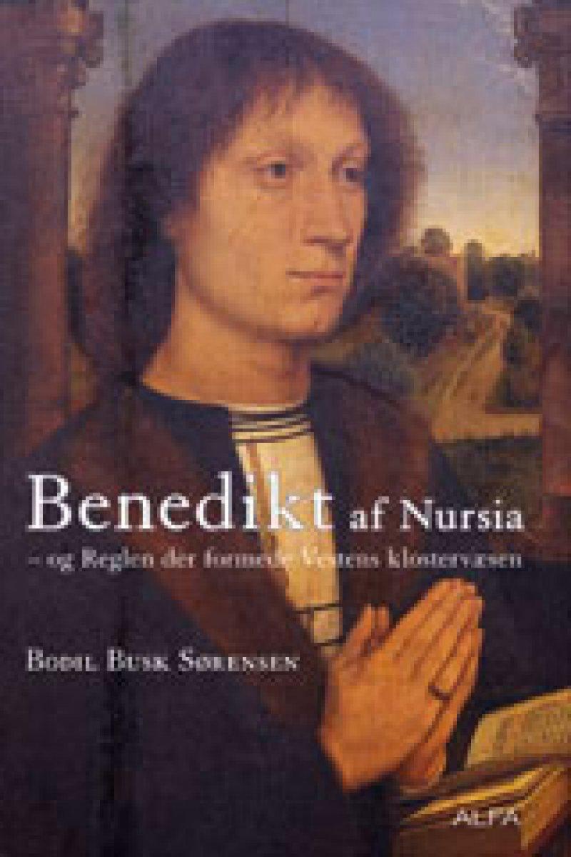 Billede af Benedikt Af Nursia Og Reglen Der Formede Vestens Klostervæsen - Bodil Busk Sørensen - Bog