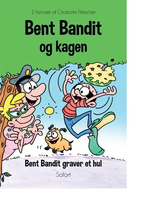 Image of   Bent Bandit Og Kagen - Bent Bandit Graver Et Hul - Charlotte Fleischer - Bog
