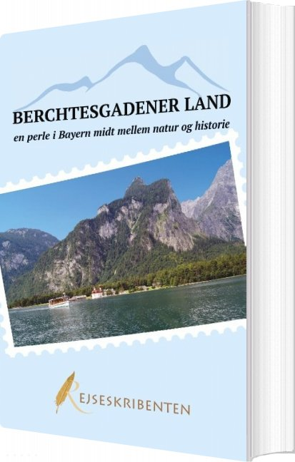Image of   Berchtesgadener Land - En Perle I Bayern Midt Mellem Natur Og Historie - Rejseskribenten - Bog