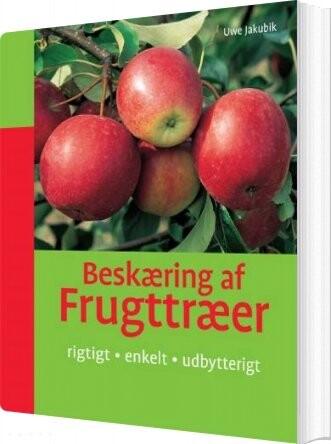 Beskæring Af Frugttræer - Uwe Jakubik - Bog
