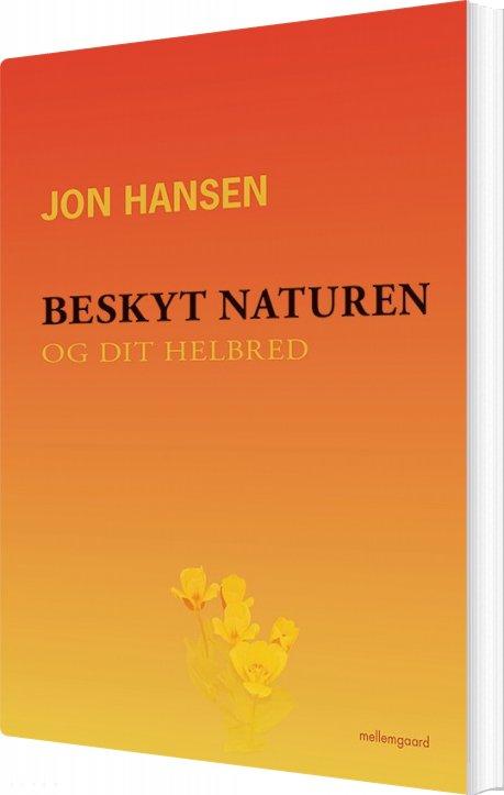 Image of   Beskyt Naturen Og Dit Helbred - Jon Hansen - Bog