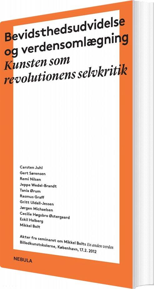 Image of   Bevidsthedsudvidelse Og Verdensomlægning: Kunsten Som Revolutionens Selvkritik - Gert Sørensen - Bog