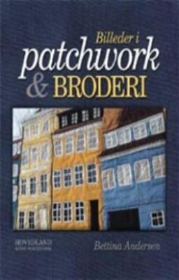 Image of   Billeder I Patchwork Og Broderi - Bettina Andersen - Bog