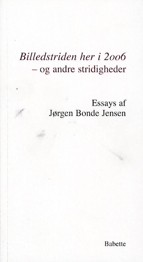 Image of   Billedstriden Her I 2006 - Og Andre Stridigheder - Jørgen Bonde Jensen - Bog