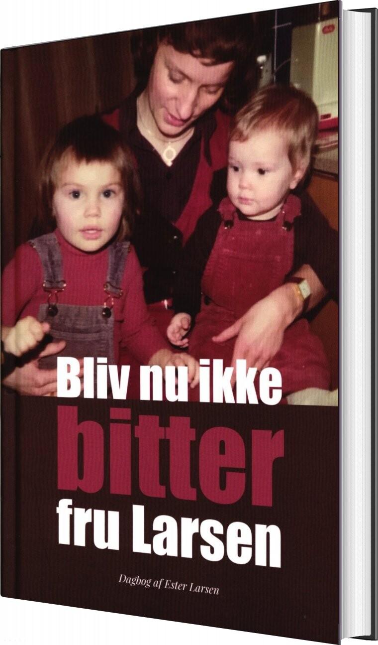 Image of   Bliv Nu Ikke Bitter Fru Larsen - Ester Larsen - Bog