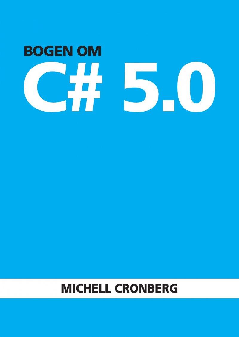 Image of   Bogen Om C# 5.0 - Michell Cronberg - Bog