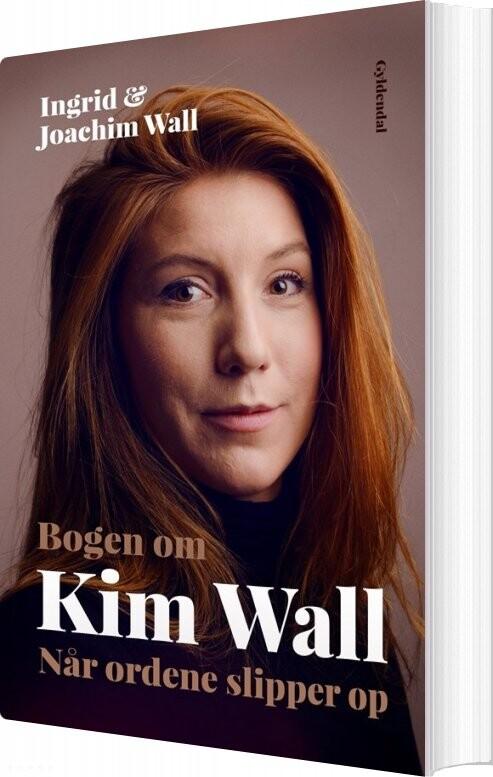 Billede af Bogen Om Kim Wall - Biografi - Ingrid Og Joachim Wall - Bog