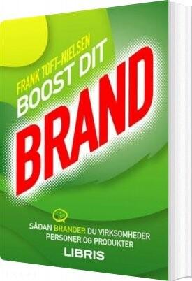 Billede af Boost Dit Brand - Sådan Brander Du Virksomheder, Personer Og Produkter - Frank Toft-nielsen - Bog